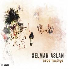 Esqe Roştiye – Selman Aslan